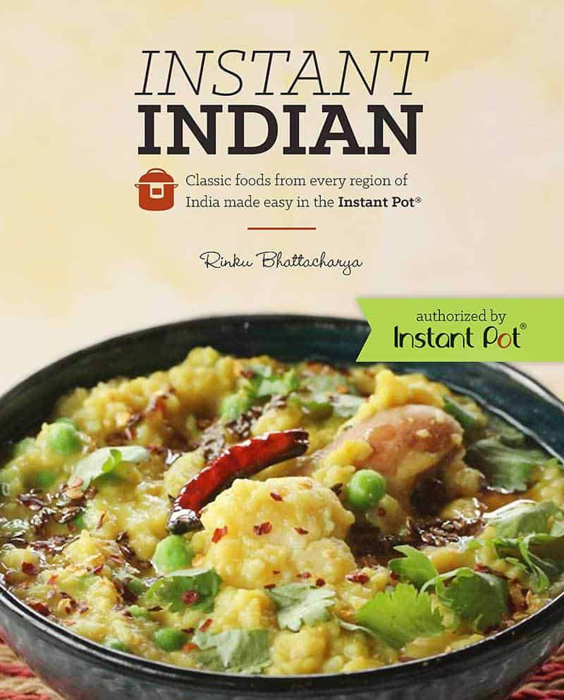 Instant Indian: Classic Foods from Every Region of Indian Made Easy in the Instant Pot
