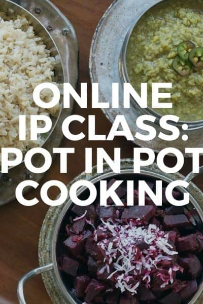 Instant Pot Class: Pot in Pot Cooking (to be taped live Saturday September 29)