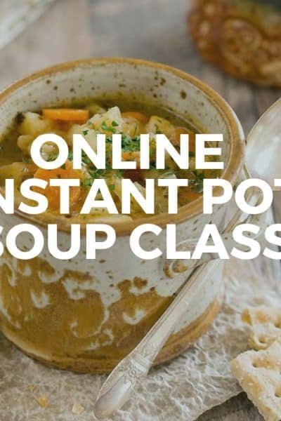 Online Instant Pot Class – Easy Bean, Grain, and Veggie Soups