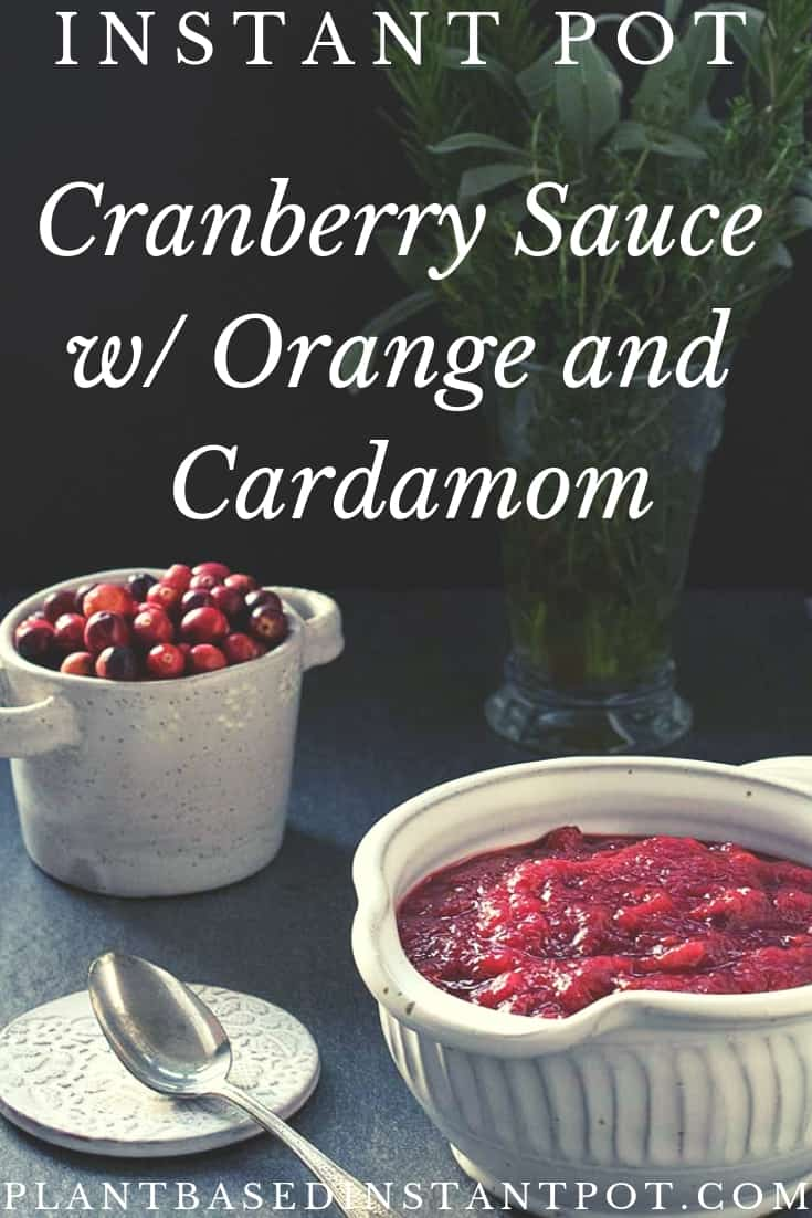 Instant Pot Plant Based Cranberry Sauce w/ Orange and Cardamom