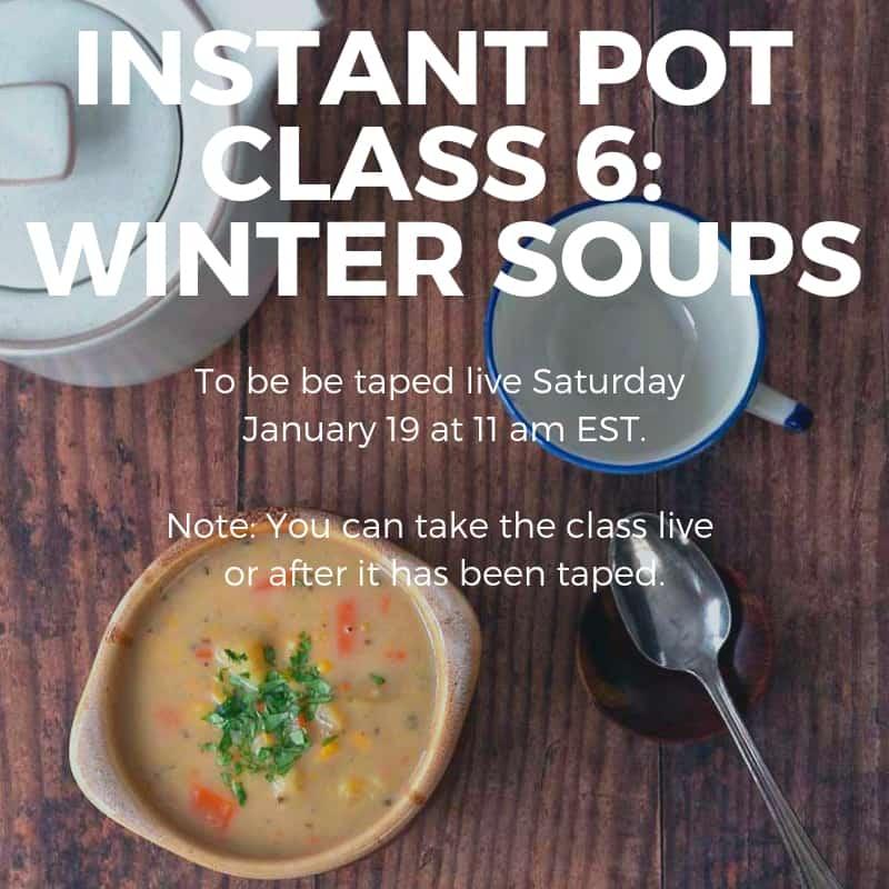 Instant Pot Online Class 6: Winter Soups